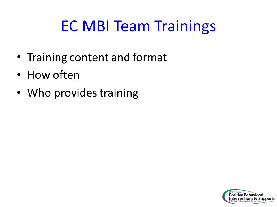 EC MBI Team Trainings Training content and format How often Who provides training