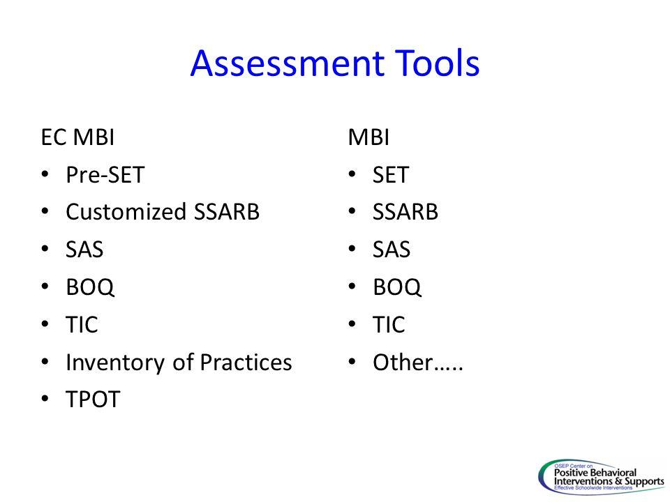 Assessment Tools EC MBI Pre-SET Customized SSARB SAS BOQ TIC Inventory of Practices TPOT MBI SET SSARB SAS BOQ TIC Other…..