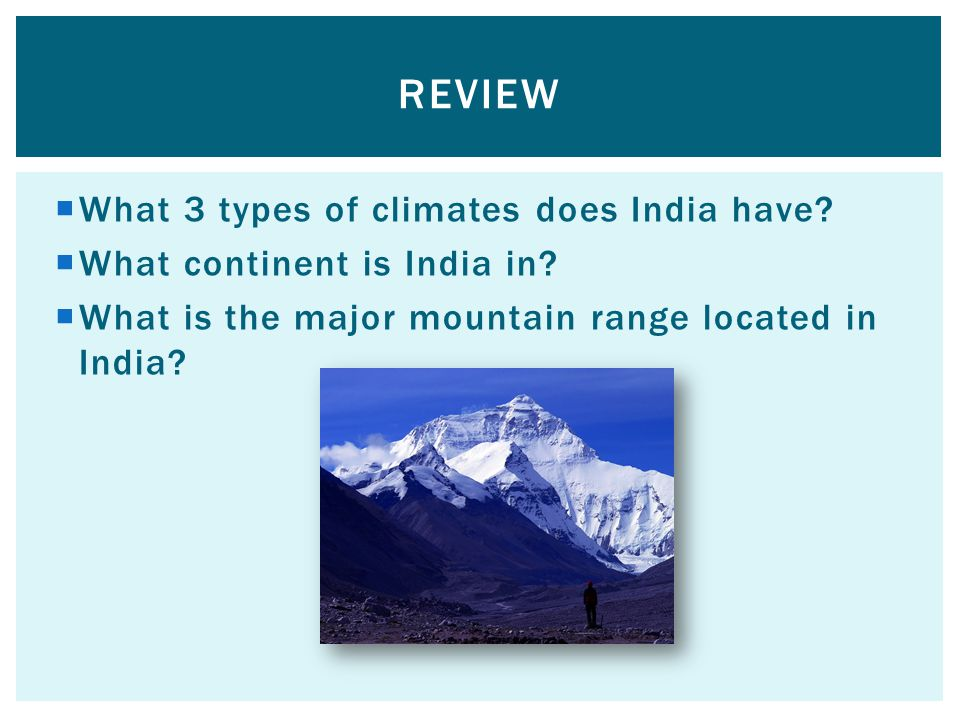  What 3 types of climates does India have.  What continent is India in.