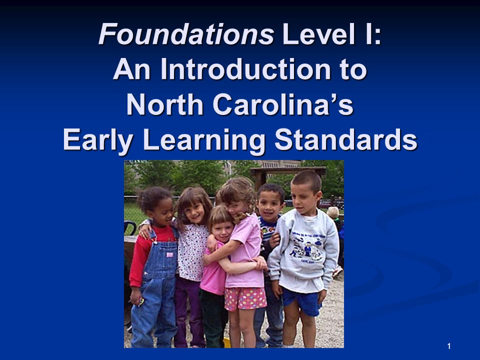 1 Foundations Level I: An Introduction to North Carolina's Early Learning Standards