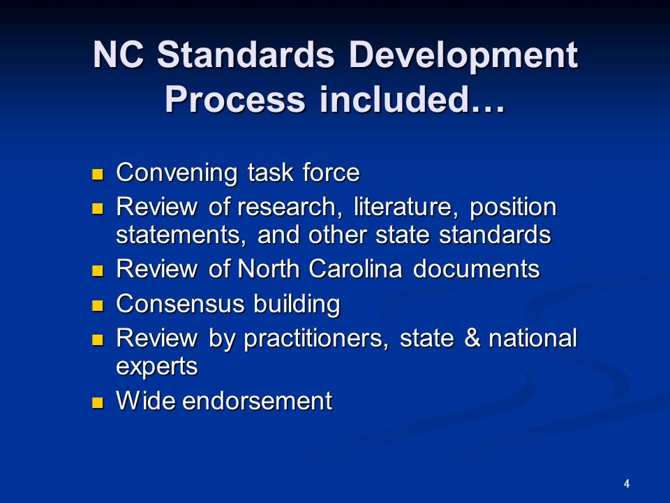 4 NC Standards Development Process included… Convening task force Convening task force Review of research, literature, position statements, and other
