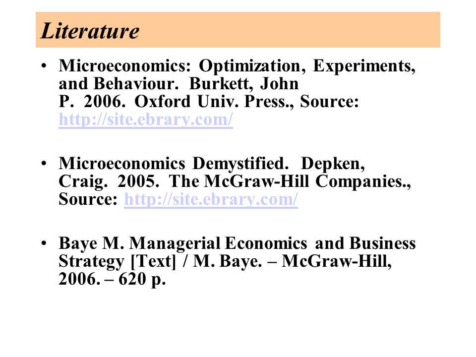 Literature Microeconomics: Optimization, Experiments, and Behaviour. Burkett, John P. 2006. Oxford Univ. Press., Source: http://site.ebrary.com/ http: