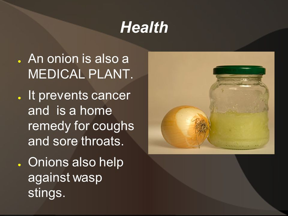 Health ● An onion is also a MEDICAL PLANT.