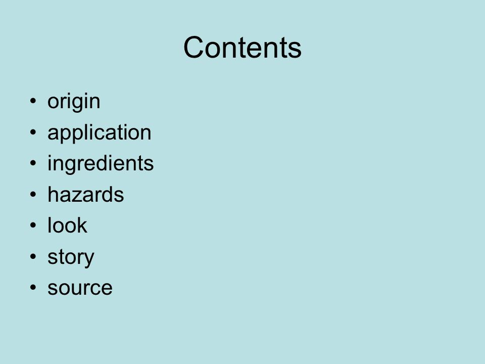 Contents origin application ingredients hazards look story source