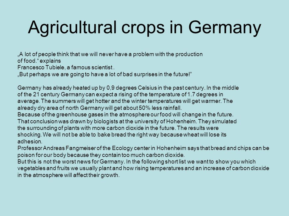 "Agricultural crops in Germany ""A lot of people think that we will never have a problem with the production of food. explains Francesco Tubiele, a famous scientist."