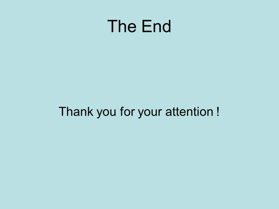 The End Thank you for your attention !