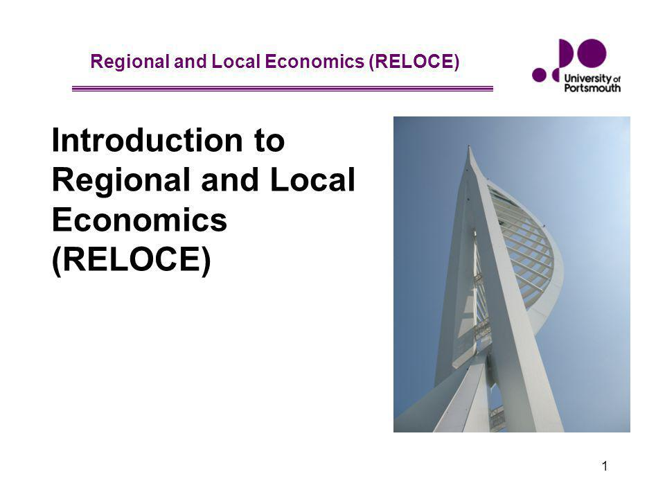 Regional and Local Economics (RELOCE) Regional and Local Economics (RELOCE) 2010 Lecture slides – Lecture 1 2 Aim - To introduce what the course is about - Give general information about the unit - Look at the programme & assessment criteria - Explain some of the key terms Objective - To ensure that you are familiar with the programme you are about to commence and have an overview of what regional economics is about RELOCE - Lecture 1 part a