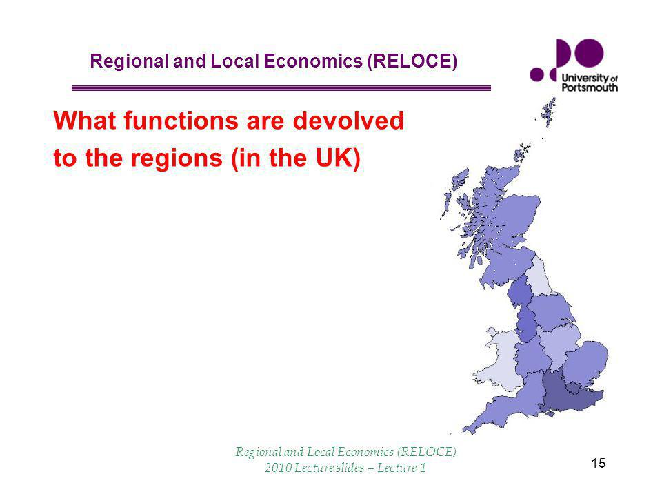 Regional and Local Economics (RELOCE) 15  Gov regional offices  Regional development agencies  Physical planning  Local Government  EU Committee