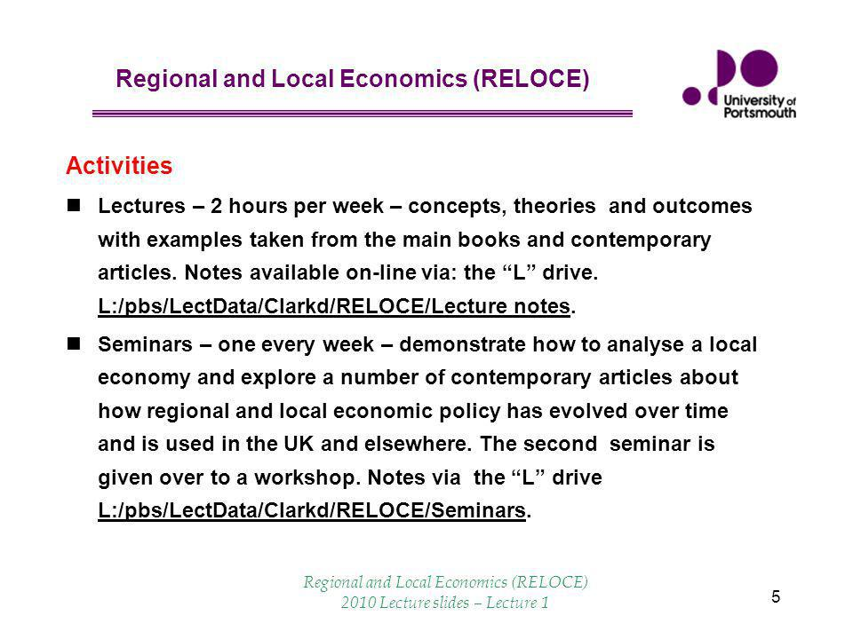 Regional and Local Economics (RELOCE) 6 Workload & reading Expect to spend an average of about 12 hours per week on this unit (mostly loaded into the assessment).