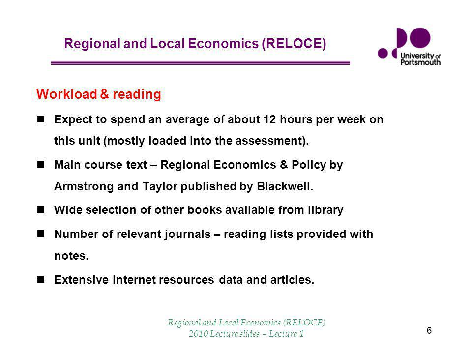 Regional and Local Economics (RELOCE) 7 1 st set of lectures Why we are interested in sub-national economics How we measure the local economy Economic growth models Location theory and business issues Labour market issues 2 nd set of lectures The case for regional policy The interventionist years A return to neo-classical prescriptions Local regeneration Event-based regeneration Regional and Local Economics (RELOCE) 2010 Lecture slides – Lecture 1