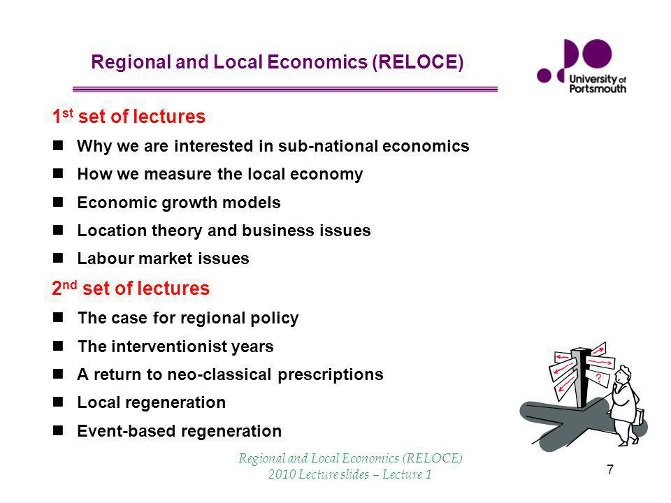 Regional and Local Economics (RELOCE) 7 1 st set of lectures Why we are interested in sub-national economics How we measure the local economy Economic