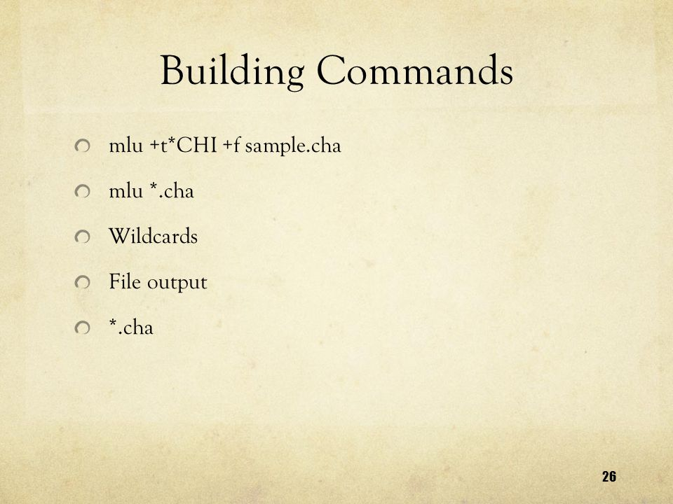 26 Building Commands mlu +t*CHI +f sample.cha mlu *.cha Wildcards File output *.cha