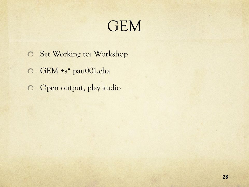 28 GEM Set Working to: Workshop GEM +s* pau001.cha Open output, play audio