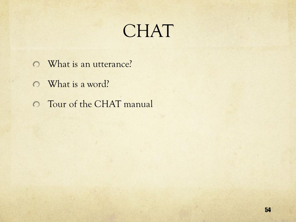 54 CHAT What is an utterance What is a word Tour of the CHAT manual