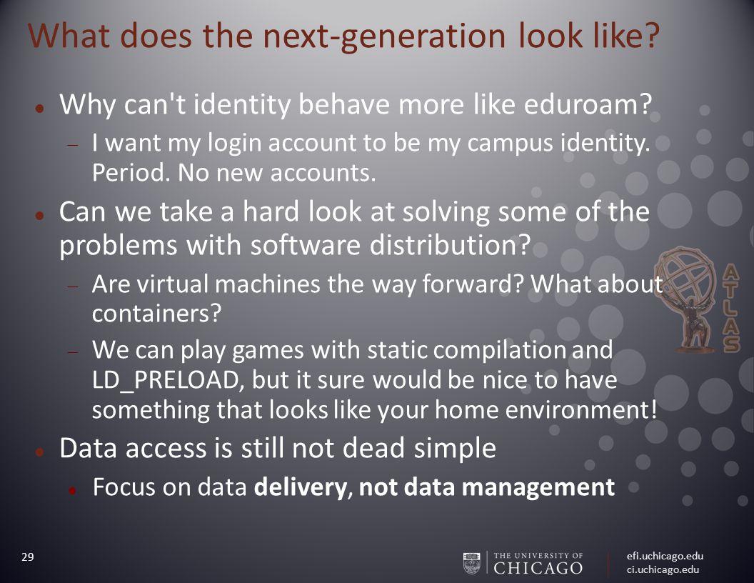 efi.uchicago.edu ci.uchicago.edu 29 What does the next-generation look like.