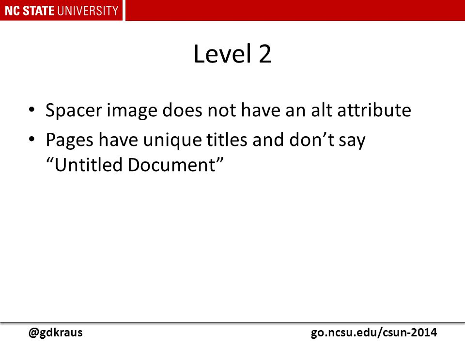 "@gdkrausgo.ncsu.edu/csun-2014 Level 2 Spacer image does not have an alt attribute Pages have unique titles and don't say ""Untitled Document"""
