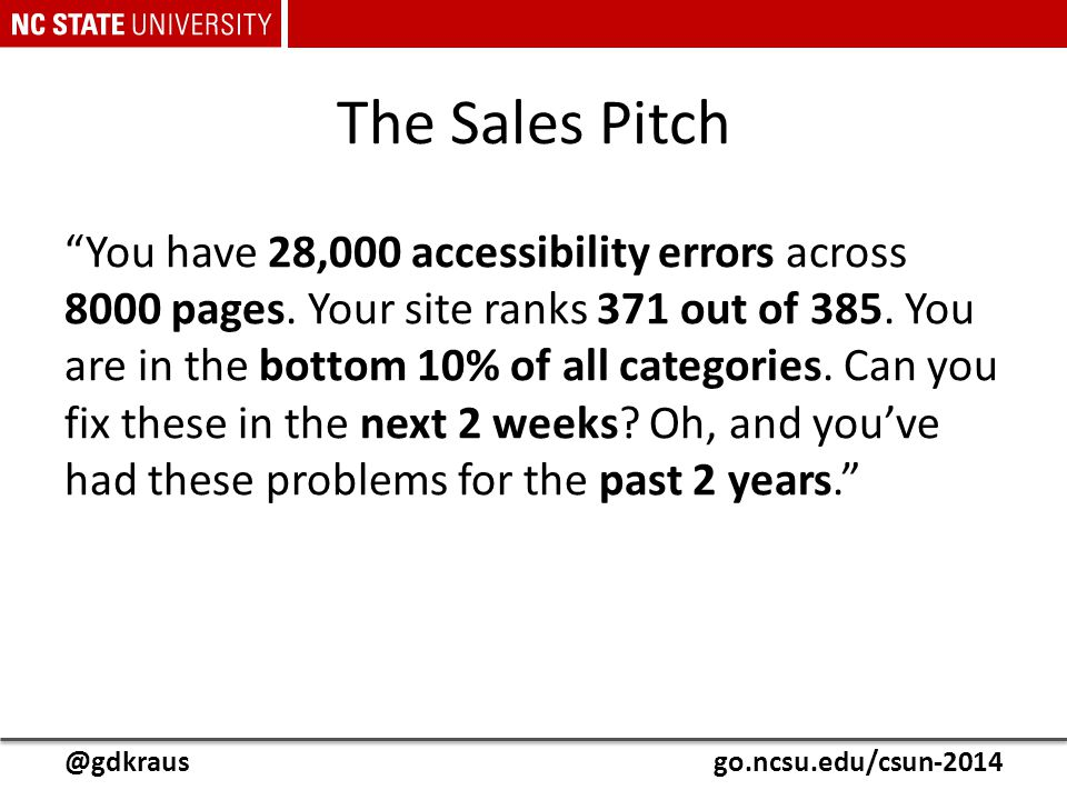 "@gdkrausgo.ncsu.edu/csun-2014 The Sales Pitch ""You have 28,000 accessibility errors across 8000 pages. Your site ranks 371 out of 385. You are in the"