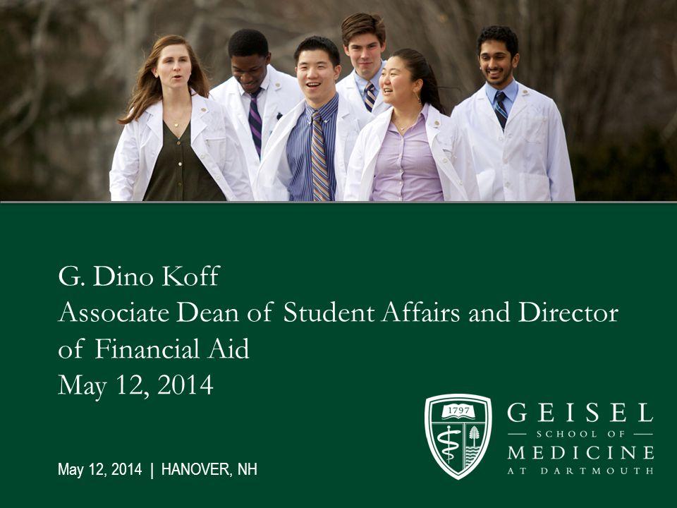 G. Dino Koff Associate Dean of Student Affairs and Director of Financial Aid May 12, 2014 May 12, 2014 | HANOVER, NH