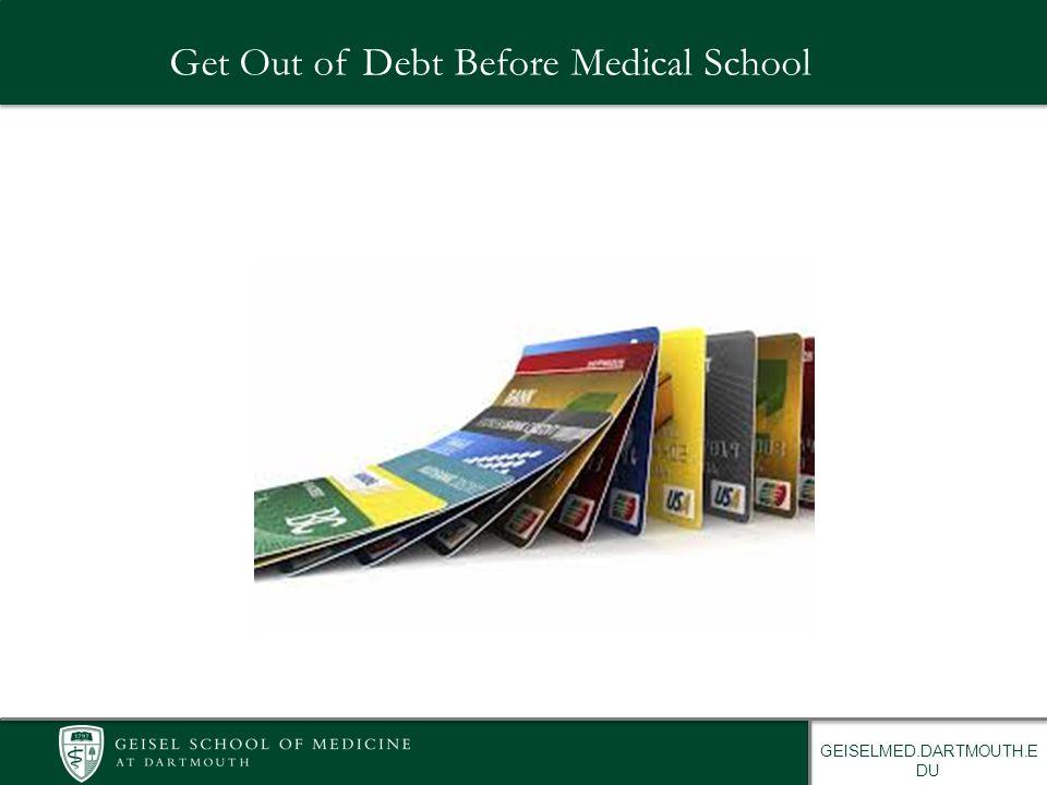 GEISELMED.DARTMOUTH.E DU Get Out of Debt Before Medical School
