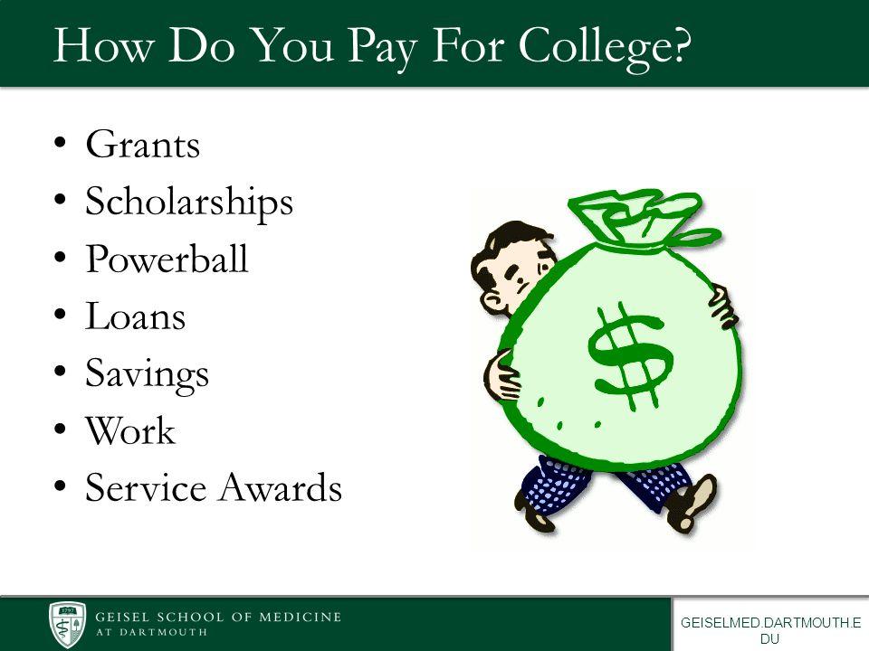 GEISELMED.DARTMOUTH.E DU How Do You Pay For College? Grants Scholarships Powerball Loans Savings Work Service Awards