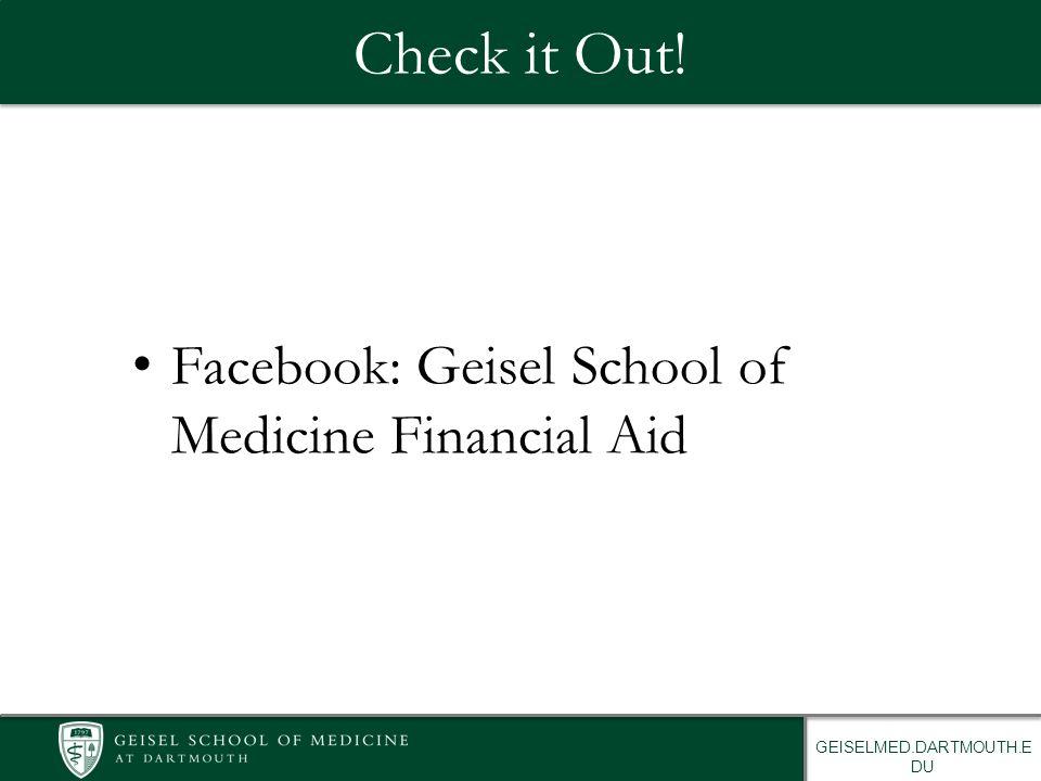 GEISELMED.DARTMOUTH.E DU Check it Out! Facebook: Geisel School of Medicine Financial Aid