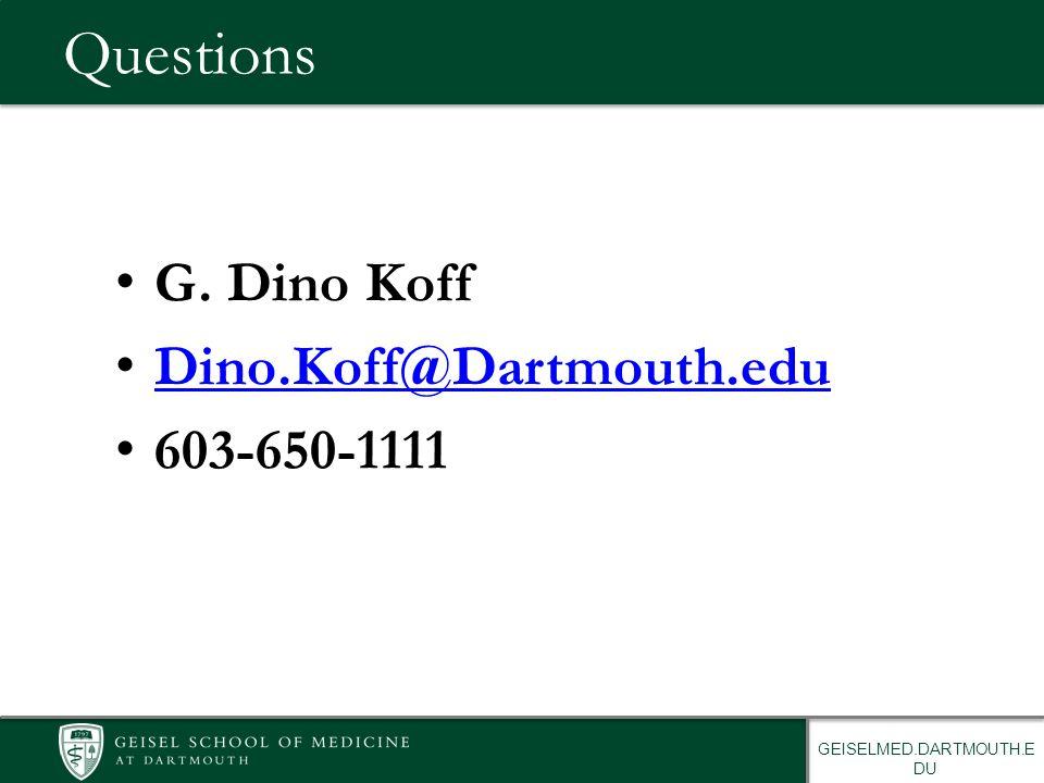 GEISELMED.DARTMOUTH.E DU Questions G. Dino Koff Dino.Koff@Dartmouth.edu 603-650-1111
