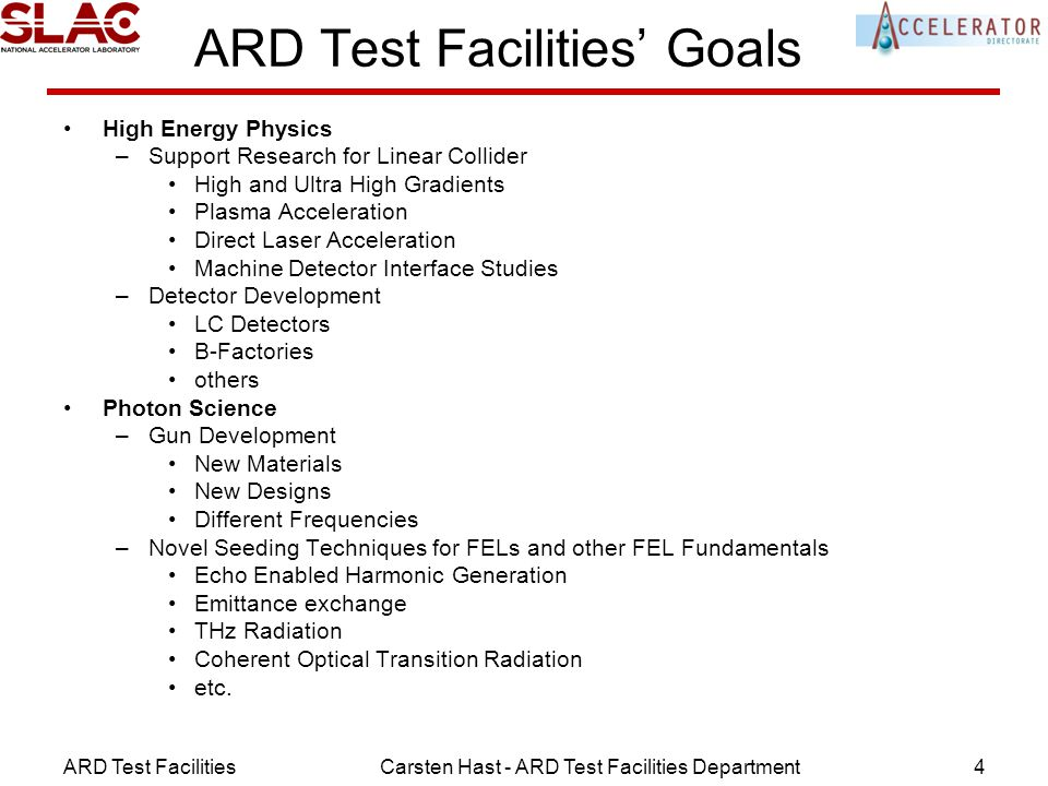 ARD Test FacilitiesCarsten Hast - ARD Test Facilities Department4 ARD Test Facilities' Goals High Energy Physics –Support Research for Linear Collider