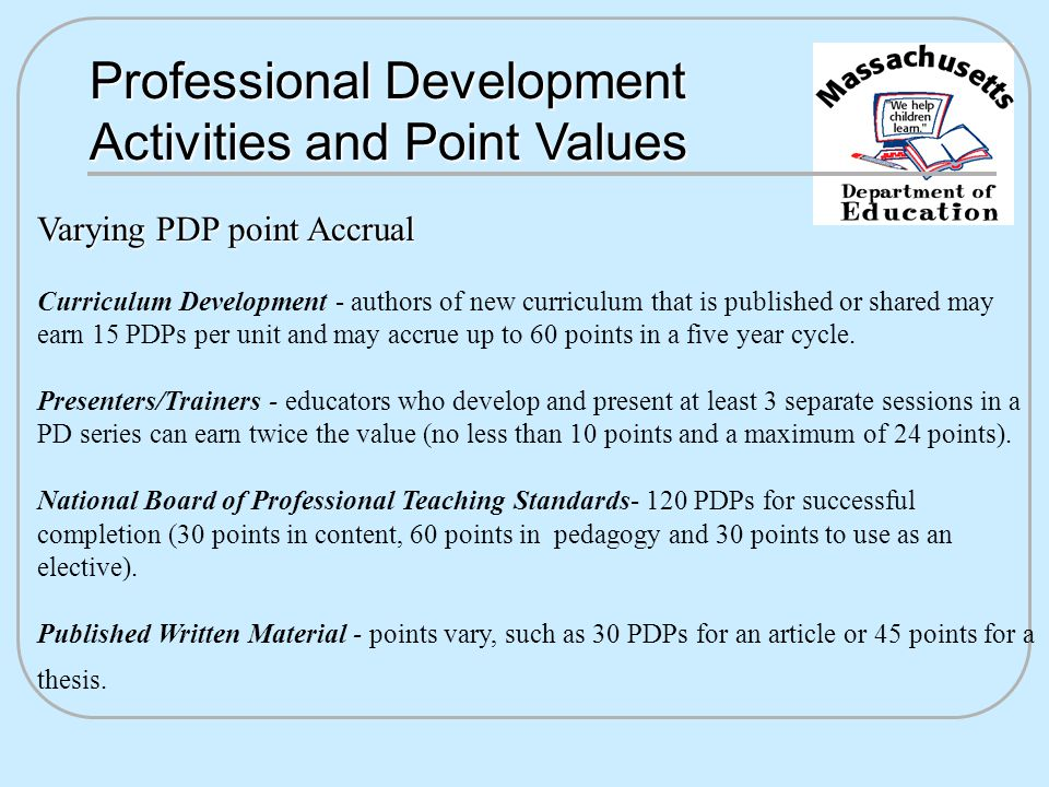 Professional Development Activities and Point Values Varying PDP point Accrual Curriculum Development - authors of new curriculum that is published or shared may earn 15 PDPs per unit and may accrue up to 60 points in a five year cycle.