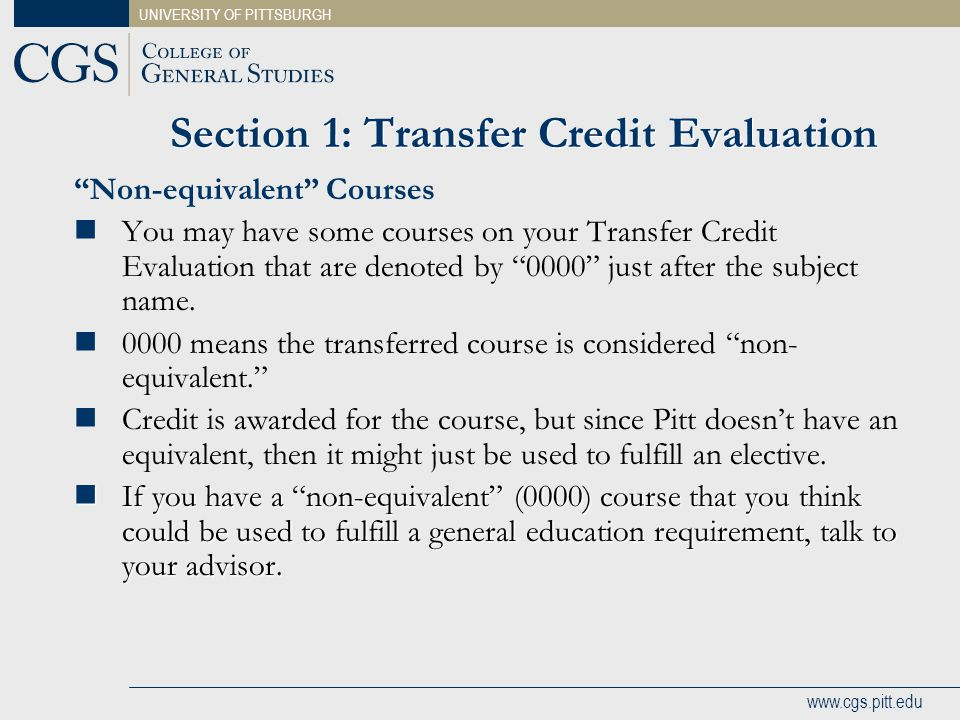 """UNIVERSITY OF PITTSBURGH www.cgs.pitt.edu Section 1: Transfer Credit Evaluation """"Non-equivalent"""" Courses You may have some courses on your Transfer Cr"""