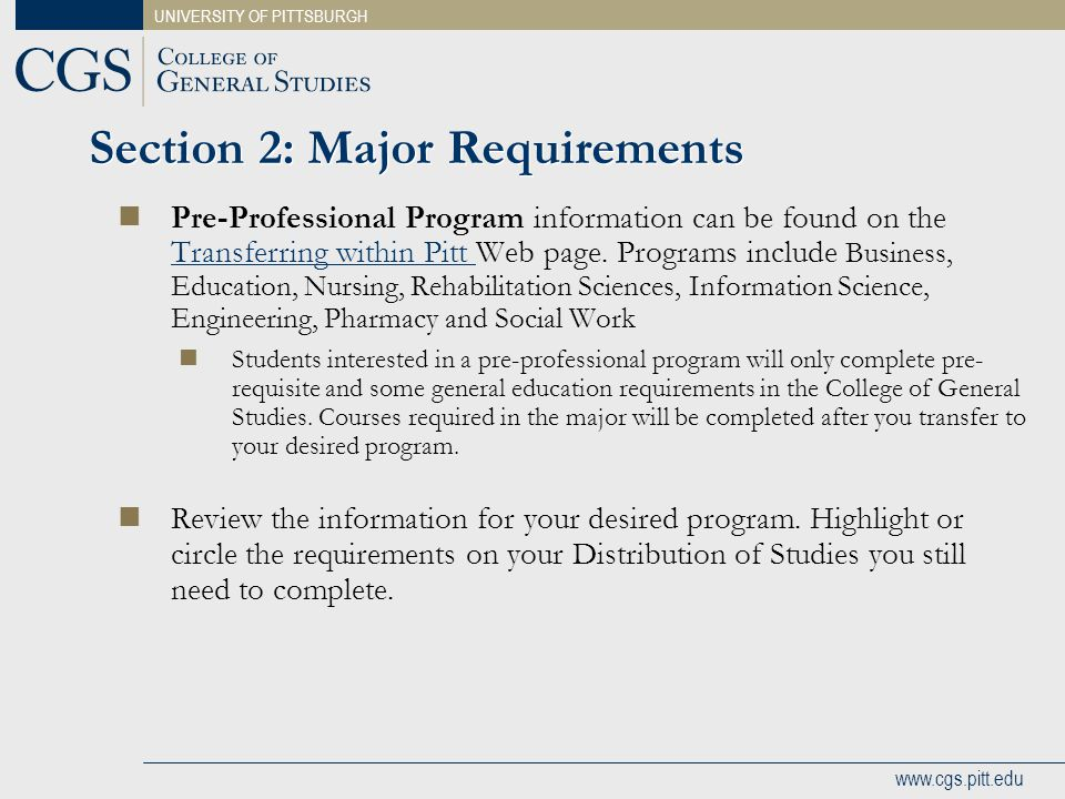 UNIVERSITY OF PITTSBURGH www.cgs.pitt.edu Section 2: Major Requirements Pre-Professional Program information can be found on the Transferring within P
