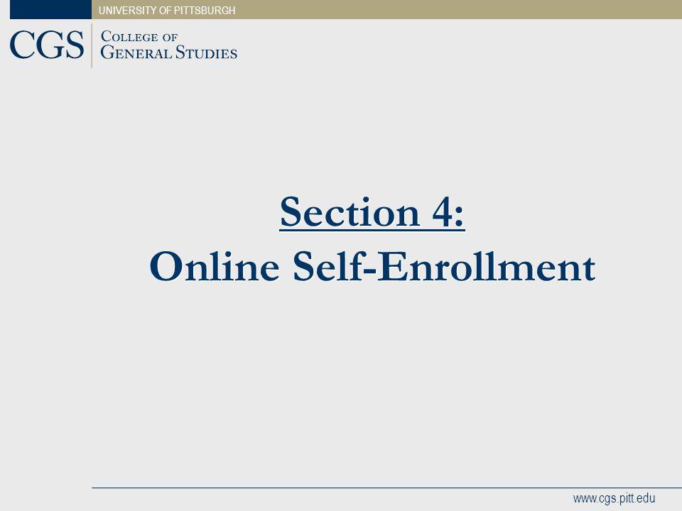 UNIVERSITY OF PITTSBURGH www.cgs.pitt.edu Section 4: Online Self-Enrollment