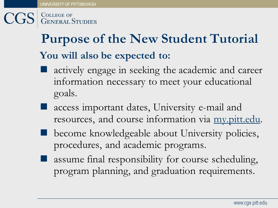 UNIVERSITY OF PITTSBURGH www.cgs.pitt.edu You will also be expected to: actively engage in seeking the academic and career information necessary to me