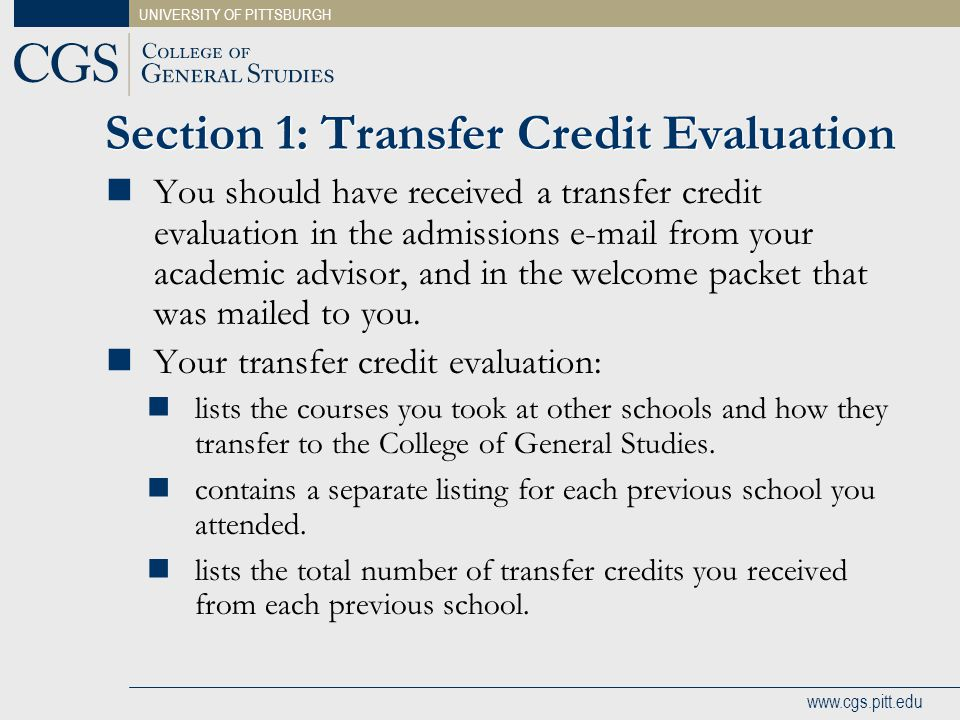 UNIVERSITY OF PITTSBURGH www.cgs.pitt.edu Section 1: Transfer Credit Evaluation You should have received a transfer credit evaluation in the admission