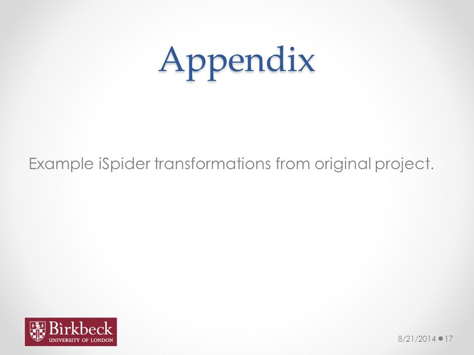 Appendix Example iSpider transformations from original project. 8/21/201417