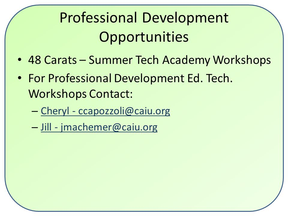 Professional Development Opportunities 48 Carats – Summer Tech Academy Workshops For Professional Development Ed. Tech. Workshops Contact: – Cheryl -