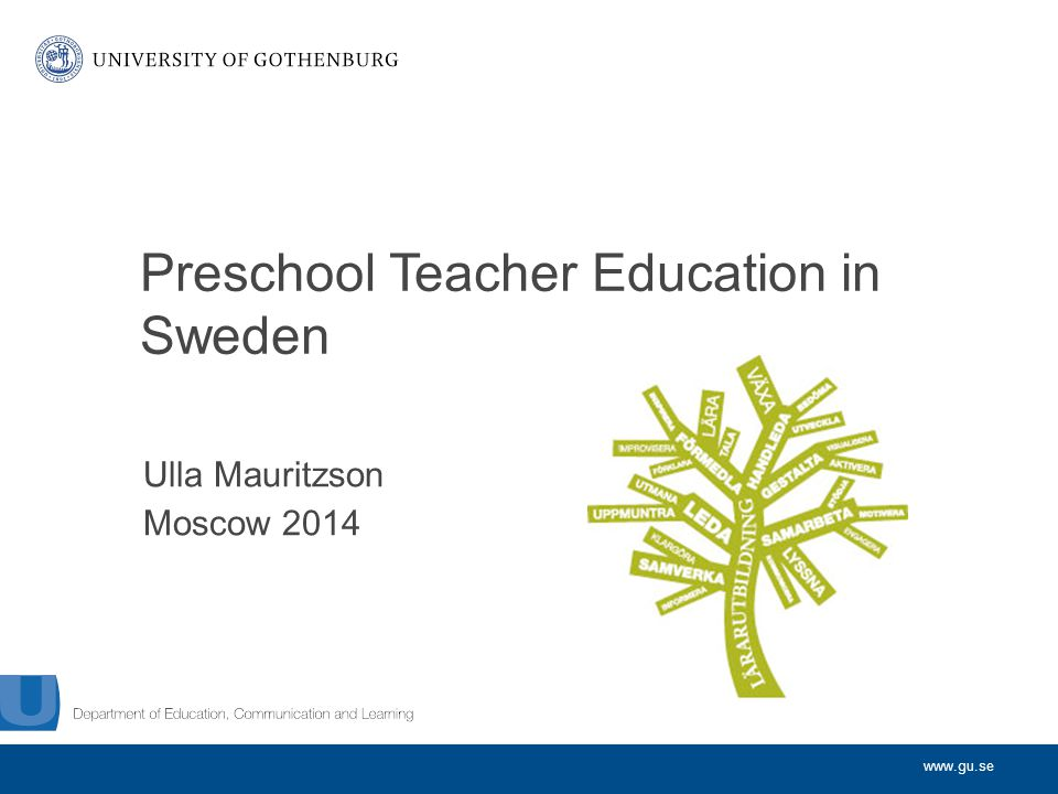 www.gu.se Ulla Mauritzson Moscow 2014 Preschool Teacher Education in Sweden