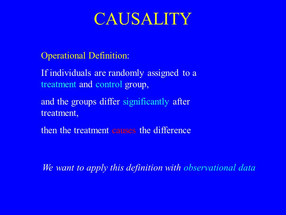 Counter factuals treatment indicator A  {0,1} outcome Y Given observations (A, Y) for a sample of individuals, mean treatment effect might be defined as E( Y | A=1 ) – E( Y | A=0 ) However, if treatment is not randomly assigned this is NOT what we want to know