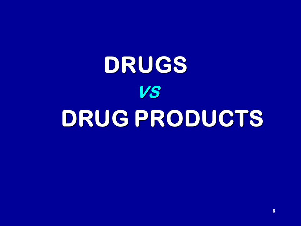 8 DRUGS VS DRUG PRODUCTS