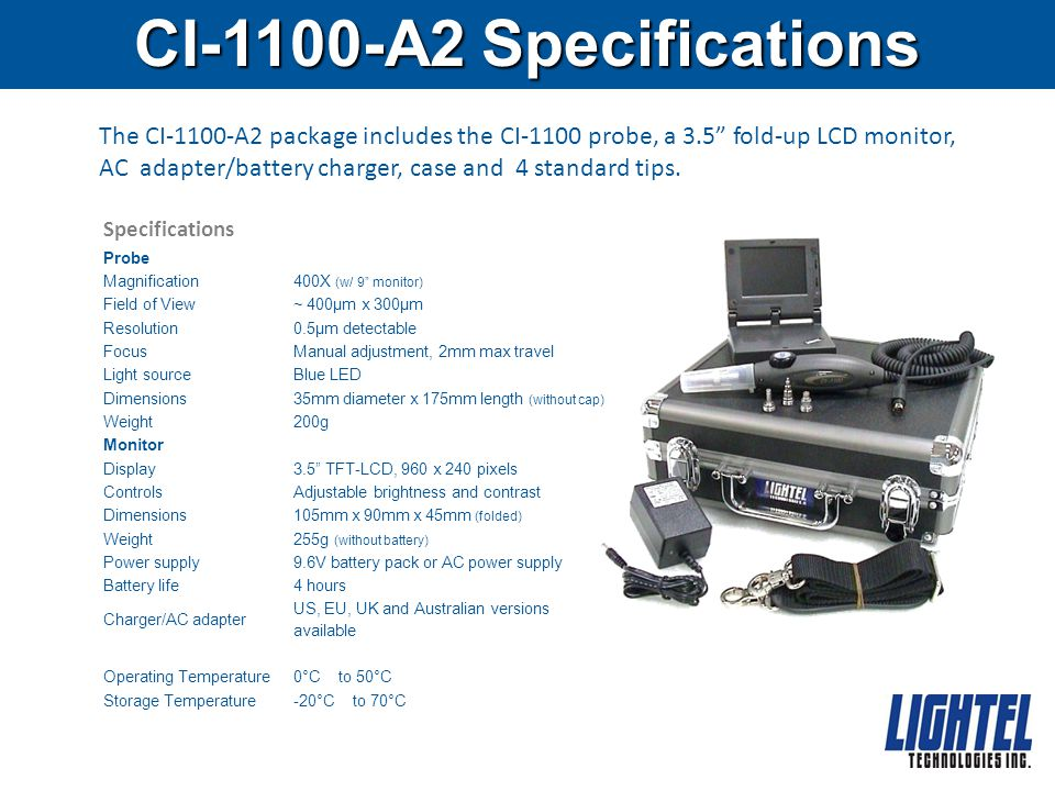 CI-1100-A2 Specifications The CI-1100-A2 package includes the CI-1100 probe, a 3.5 fold-up LCD monitor, AC adapter/battery charger, case and 4 standard tips.