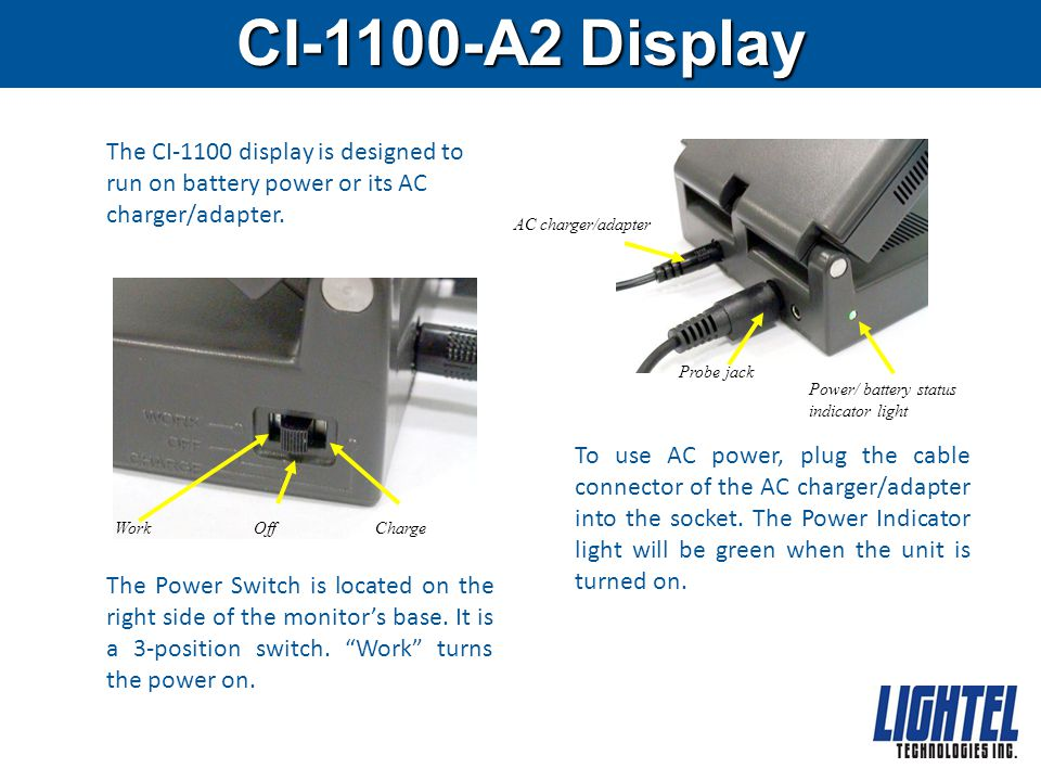 CI-1100-A2 Display The CI-1100 display is designed to run on battery power or its AC charger/adapter.