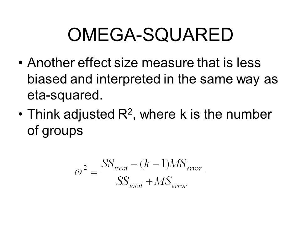 OMEGA-SQUARED Another effect size measure that is less biased and interpreted in the same way as eta-squared. Think adjusted R 2, where k is the numbe