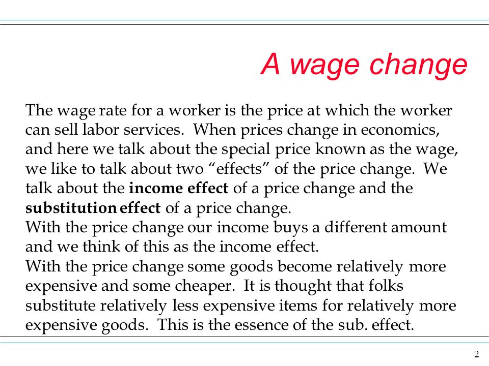 2 A wage change The wage rate for a worker is the price at which the worker can sell labor services.