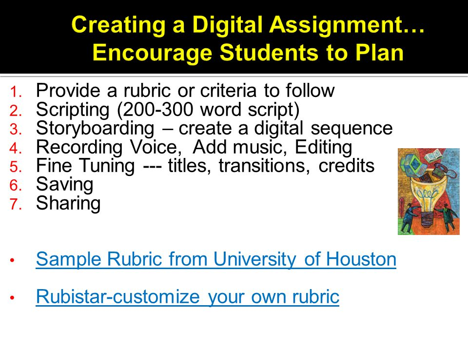1. Provide a rubric or criteria to follow 2. Scripting ( word script) 3.