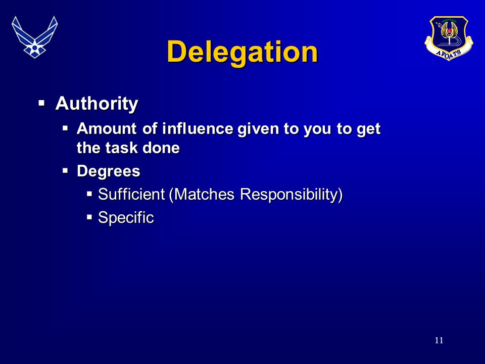 11  Authority  Amount of influence given to you to get the task done  Degrees  Sufficient (Matches Responsibility)  Specific Delegation