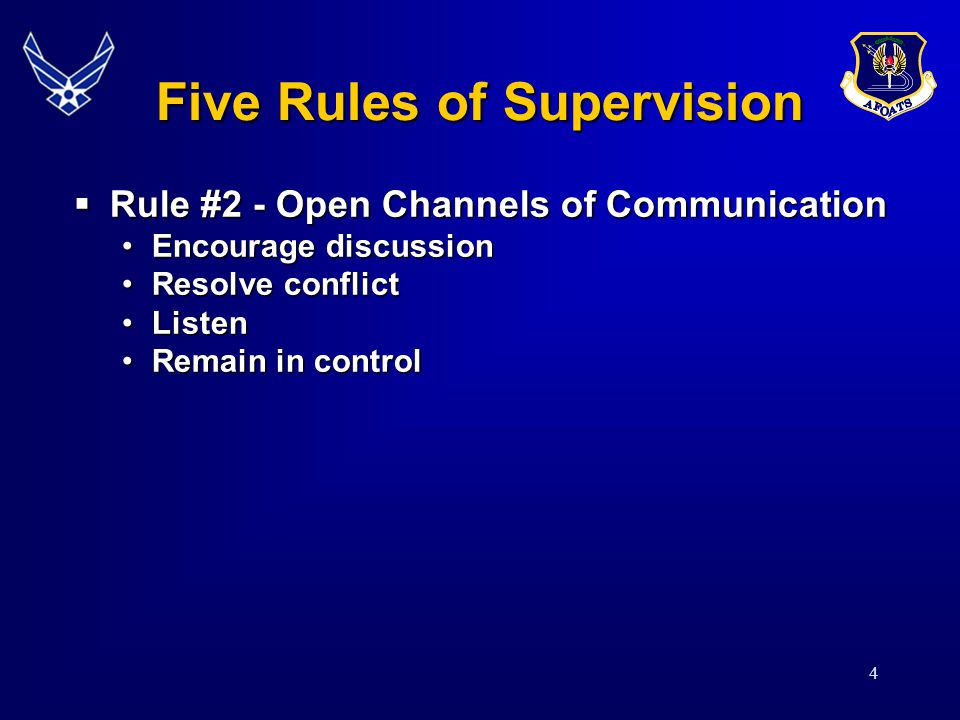 4  Rule #2 - Open Channels of Communication Encourage discussionEncourage discussion Resolve conflictResolve conflict ListenListen Remain in controlR