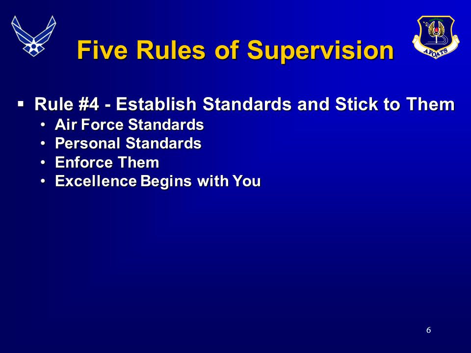 6  Rule #4 - Establish Standards and Stick to Them Air Force StandardsAir Force Standards Personal StandardsPersonal Standards Enforce ThemEnforce Th