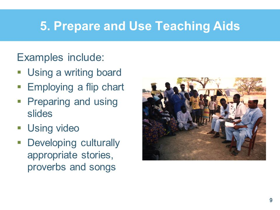 5. Prepare and Use Teaching Aids Examples include:  Using a writing board  Employing a flip chart  Preparing and using slides  Using video  Devel