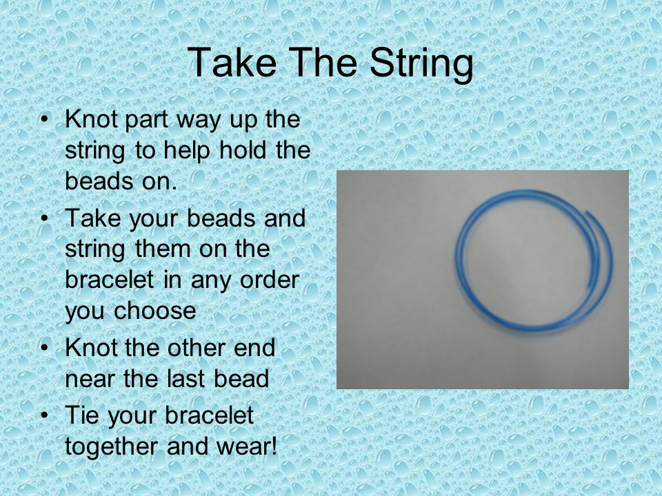 Take The String Knot part way up the string to help hold the beads on.
