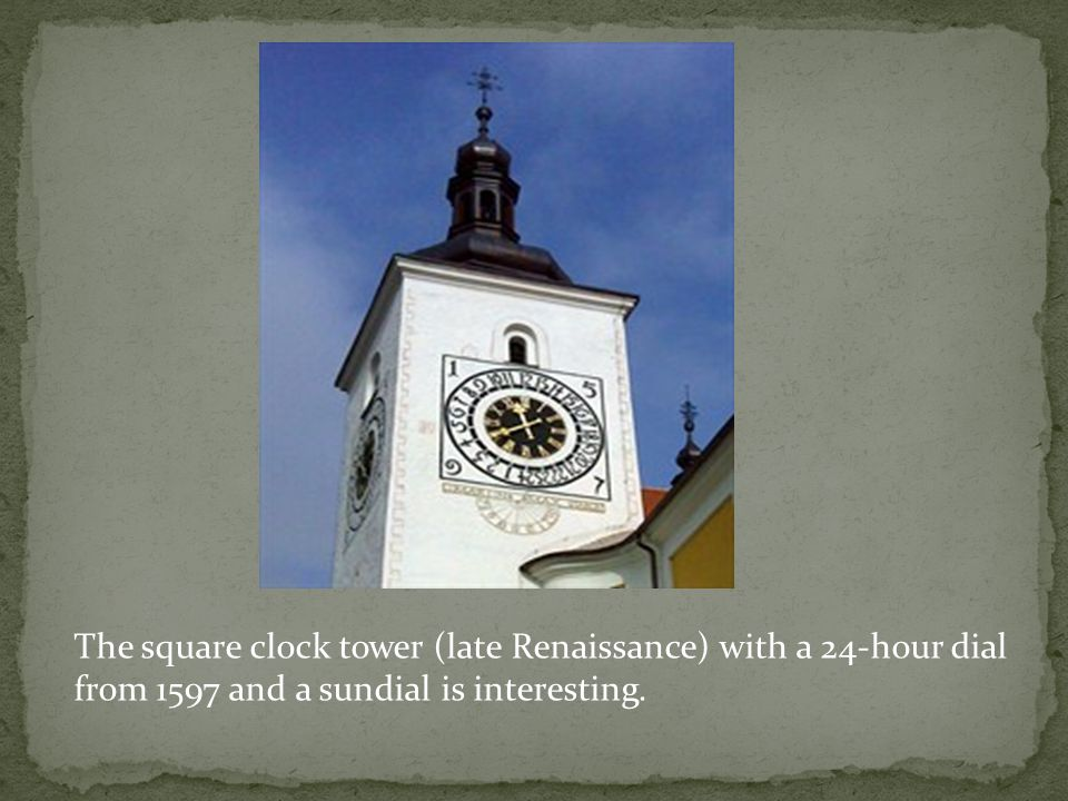The square clock tower (late Renaissance) with a 24-hour dial from 1597 and a sundial is interesting.