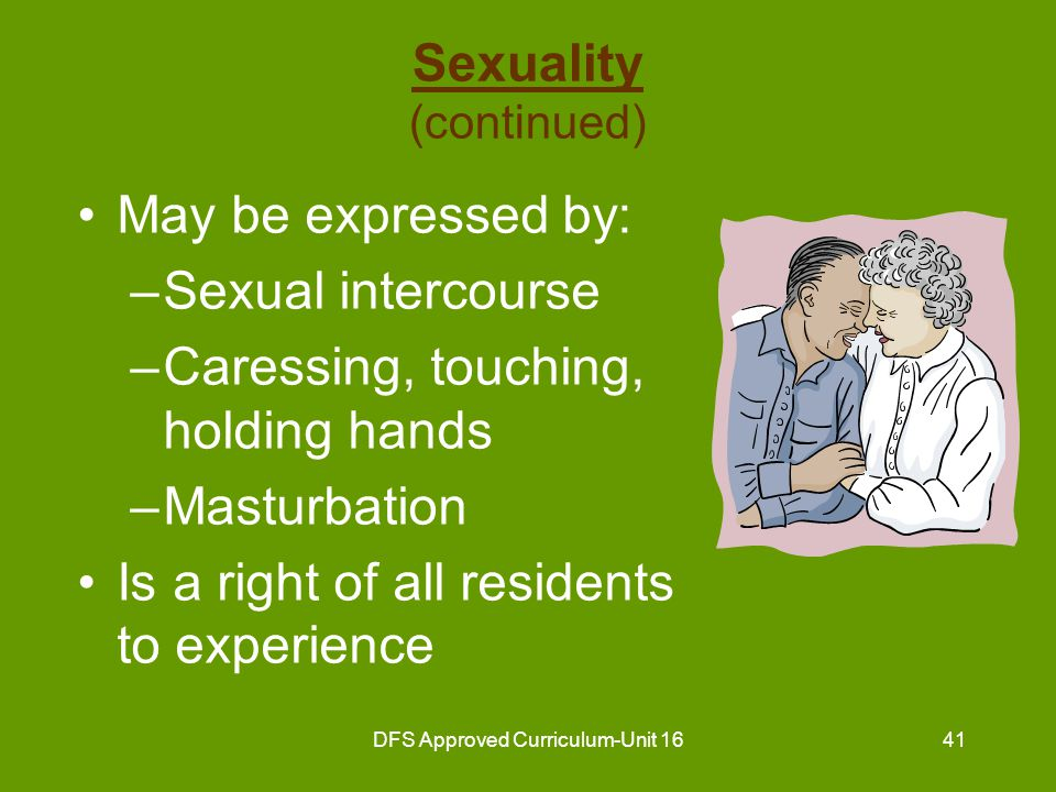 DFS Approved Curriculum-Unit 1642 Guidelines For The Nurse Aide In Dealing With Resident Sexuality Assist to maintain sexual identity by dressing residents in clothing appropriate for men or women Assist with personal hygiene